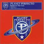 Planet Perfecto - Bullet In The Gun