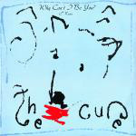 Cure - Why Can't I Be You?