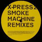 X-Press 2 - Smoke Machine (the Remixes)