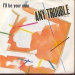 Any Trouble  I'll Be Your Man