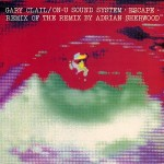 Gary Clail & On-U Sound System  Escape (Remix Of The Remix By Adrian Sherwood)