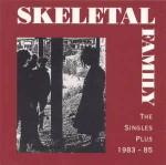 Skeletal Family The Singles Plus 1983 - 85