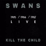 Swans Kill The Child - 1985 / 1986 / 1987 Live
