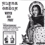 Alpha & Omega Watch And Pray / Overstanding
