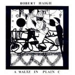 Robert Haigh  A Waltz In Plain C