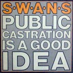 Swans  Public Castration Is A Good Idea