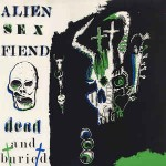 Alien Sex Fiend  Dead And Buried
