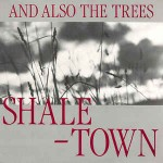 And Also The Trees  Shaletown
