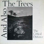 And Also The Trees  The Critical Distance