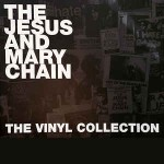 Jesus And Mary Chain  The Vinyl Collection
