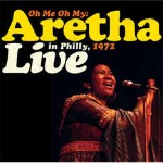 Aretha Franklin  Oh Me Oh My : Live In Philly, 1972