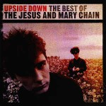 Jesus And Mary Chain  Upside Down (The Best Of The Jesus And Mary Chain)