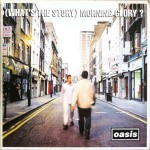 Oasis  What's The Story Morning Glory?