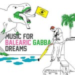 Various Music For Balearic Gabba Dreams