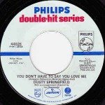 Dusty Springfield  You Don't Have To Say You Love Me / All I See Is Y