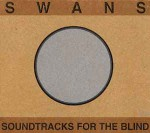 Swans  Soundtracks For The Blind