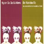Hyper Go Go & Adeva Do Watcha Do