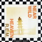 R.E.M. - Near Wild Heaven (limited Edition)
